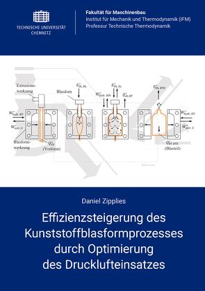 Effizienzsteigerung des Kunststoffblasformprozesses durch Optimierung des Drucklufteinsatzes von Zipplies,  Daniel