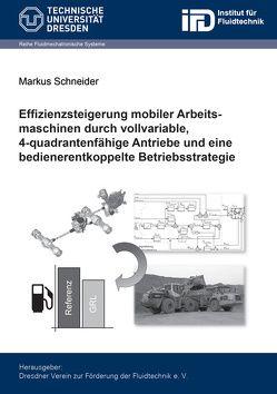 Effizienzsteigerung mobiler Arbeitsmaschinen durch vollvariable, 4-quadrantenfähige Antriebe und eine bedienerentkoppelte Betriebsstrategie von Schneider,  Markus