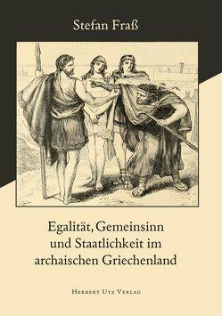 Egalität, Gemeinsinn und Staatlichkeit im archaischen Griechenland von Frass,  Stefan