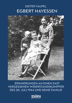 Egbert Hayessen: Erinnerungen an einen fast vergessenen Widerstandskämpfer des 20. Juli 1944 und seine Familie von Krause-Vilmar,  Dietfrid, Vaupel,  Dieter, Winfried,  Becker