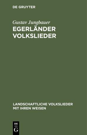 Egerländer Volkslieder von Jungbauer,  Gustav, Schönecker,  Toni