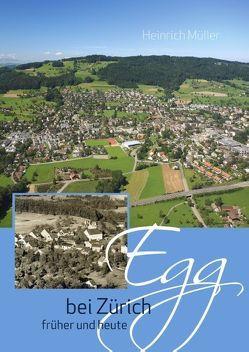 Egg bei Zürich früher und heute von Müller,  Heinrich