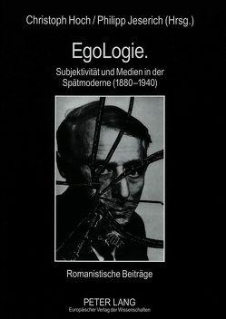 EgoLogie. Subjektivität und Medien in der Spätmoderne (1880-1940) von Hoch,  Christoph, Jeserich,  Philipp