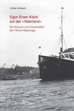Egon Erwin Kisch auf der 'Vaterland' von Robeck,  Ulrike