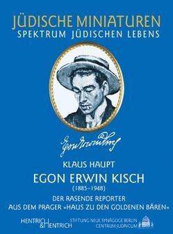 """Egon Erwin Kisch. Der rasende Reporter aus dem Prager """"Haus zu den Goldenen Bären"""" von Haupt,  Klaus"""