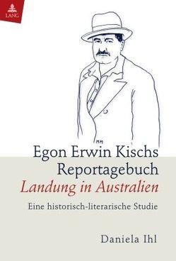 Egon Erwin Kischs Reportagebuch «Landung in Australien» von Ihl,  Daniela