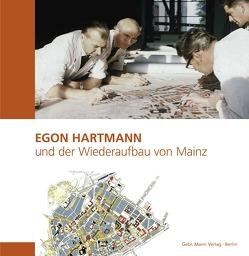 Egon Hartmann und der Wiederaufbau von Mainz von Metzendorf,  Rainer, Sebald,  Eduard