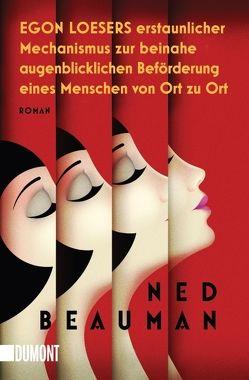 Taschenbücher / Egon Loesers erstaunlicher Mechanismus zur beinahe augenblicklichen Beförderung eines Menschen von Ort zu Ort von Beauman,  Ned, Detje,  Robin