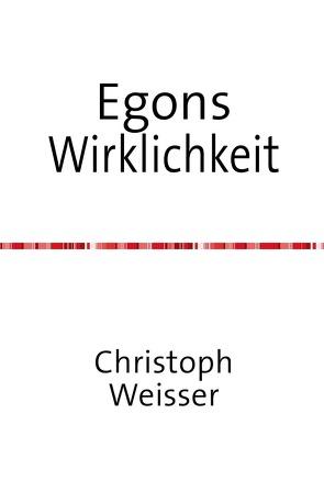 Egons Wirklichkeit von Christoph,  Weisser