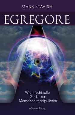 Egregore – Wie machtvolle Gedanken Menschen manipulieren von Stavish,  Mark