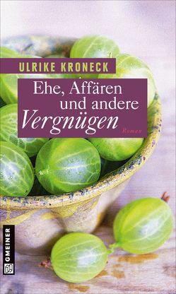 Ehe, Affären und andere Vergnügen von Kroneck,  Ulrike