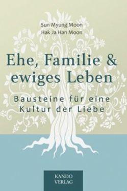 Ehe, Familie & ewiges Leben von Hak Ja Han Moon, Piepenburg,  Hildegard, Sun Myung Moon