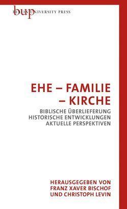 Ehe – Familie – Kirche von Bischof,  Franz Xaver, Levin,  Christoph