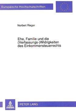 Ehe, Familie und die (Verfassungs-) Widrigkeiten des Einkommensteuerrechts von Rieger,  Norbert