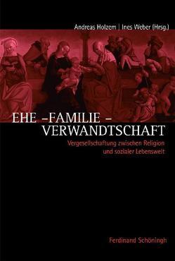 Ehe – Familie – Verwandtschaft von Bauer,  Dieter R., Holzem,  Andreas, Weber,  Ines