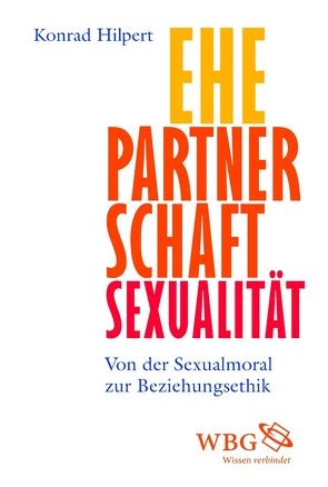 Ehe, Partnerschaft, Sexualität von Hilpert,  Konrad