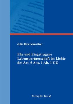 Ehe und Eingetragene Lebenspartnerschaft im Lichte des Art. 6 Abs. 1 Alt. 1 GG von Schweitzer,  Julia Rita