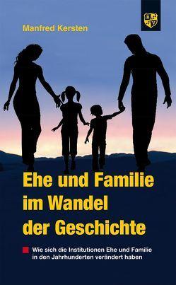 Ehe und Familie im Wandel der Geschichte von Kersten,  Manfred