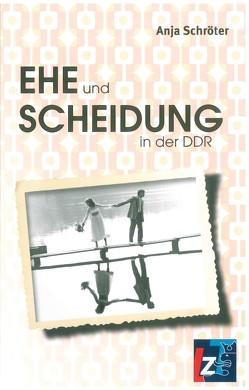 Ehe und Scheidung in der DDR von Schröter,  Anja