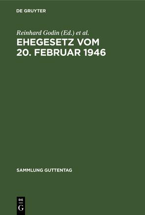 Ehegesetz vom 20. Februar 1946 von Godin,  Hans, Godin,  Reinhard, Tölke,  Walter