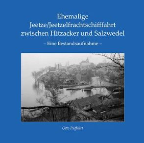 Ehemalige Jeetze/Jeetzelfrachtschifffahrt zwischen Hitzacker und Salzwedel von Puffahrt,  Otto