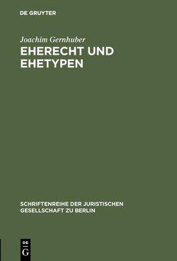 Eherecht und Ehetypen von Gernhuber,  Joachim
