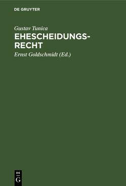 Ehescheidungsrecht von Goldschmidt,  Ernst, Tunica,  Gustav