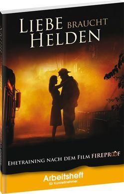 Ehetraining nach dem Film FIREPROOF (Liebe braucht Helden) von Dion,  Jennifer, Herold,  Horst-Günter, Werling,  Joshua