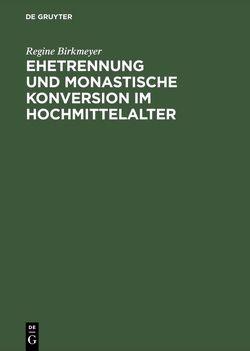 Ehetrennung und monastische Konversion im Hochmittelalter von Birkmeyer,  Regine
