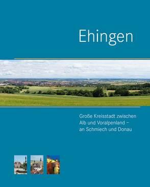 Ehingen. Große Kreisstadt zwischen Alb und Voralpenland – an Schmiech und Donau von Ohngemach,  Ludwig