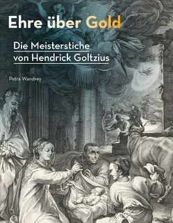 Ehre über Gold – Die Meisterstiche von Hendrick Goltzius von Wandrey,  Petra