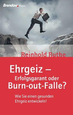 Ehrgeiz – Erfolgsgarant oder Burnout-Falle? von Ruthe,  Reinhold