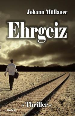 Ehrgeiz – Thriller von DeBehr,  Verlag, Müllauer,  Johann