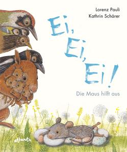 Ei, Ei, Ei! Die Maus hilft aus von Pauli,  Lorenz, Schärer,  Kathrin