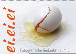 ei.ei.ei – Fotografische Gedanken zum Ei (Wandkalender 2018 DIN A2 quer) von Reichenauer,  Maria