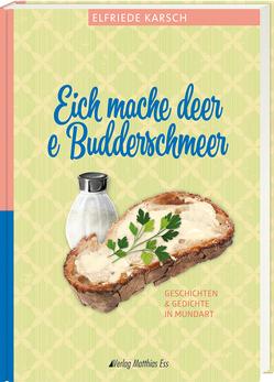 Eich mache deer e Budderschmeer von Karsch,  Elfriede