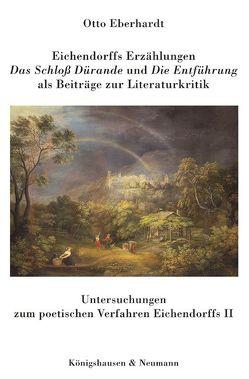 """Eichendorffs Erzählungen """"Das Schloss Dürande"""" und """"Die Entführung"""" als Beiträge zur Literaturkritik von Eberhardt,  Otto"""