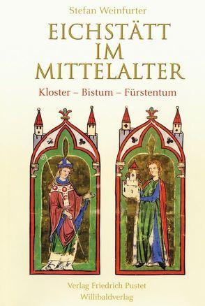Eichstätt im Mittelalter von Weinfurter,  Stefan