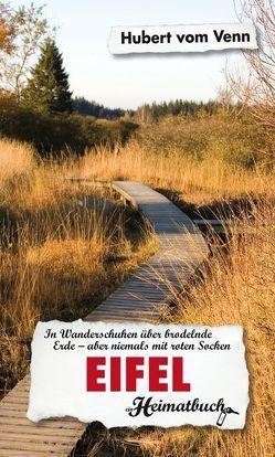 Eifel. In Wanderschuhen über brodelnde Erde – aber niemals mit roten Socken – ein Heimatbuch von vom Venn,  Hubert