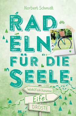 Eifel. Radeln für die Seele von Schmidt,  Norbert
