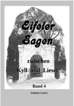 Eifeler Sagen zwischen Kyll und Lieser / Eifeler Sagen zwischen Kyll und Lieser Band 4 von Leers,  Günter