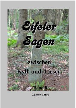 Eifeler Sagen zwischen Kyll und Lieser / Eifeler Sagen zwischen Kyll und Lieser, Band 8 von Leers,  Günter