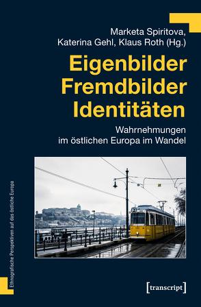 Eigenbilder – Fremdbilder – Identitäten von Gehl,  Katerina, Roth,  Klaus, Spiritova,  Marketa