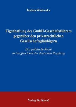 Eigenhaftung des GmbH-Geschäftsführers gegenüber den privatrechtlichen Gesellschaftsgläubigern von Winiewska,  Izabela