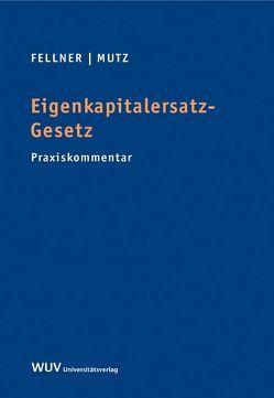 Eigenkapitalersatz-Gesetz von Fellner,  Markus, Mutz,  Martin