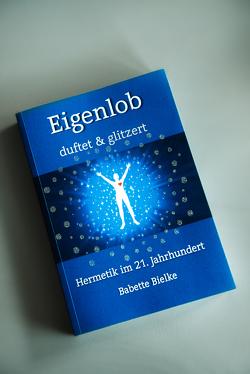 Eigenlob duftet & glitzert von Bielke,  Babette