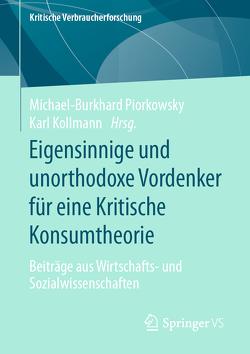 Eigensinnige und unorthodoxe Vordenker für eine Kritische Konsumtheorie von Kollmann,  Karl, Piorkowsky,  Michael-Burkhard