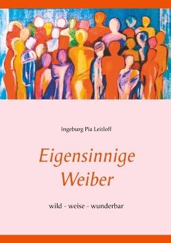 Eigensinnige Weiber von Leitloff,  Ingeburg Pia