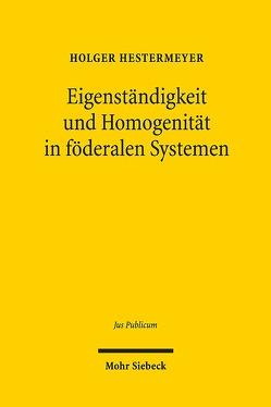 Eigenständigkeit und Homogenität in föderalen Systemen von Hestermeyer,  Holger P.
