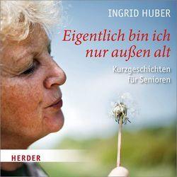 Eigentlich bin ich nur außen alt von Huber,  Ingrid